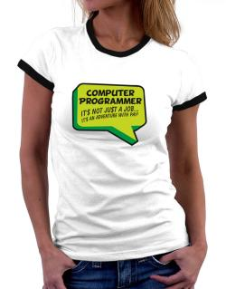 """ Computer Programmer ""  Adventure with pay Women Ringer T-Shirt"