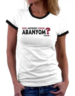 Does Anybody Know Abanyom? Please... Women Ringer T-Shirt