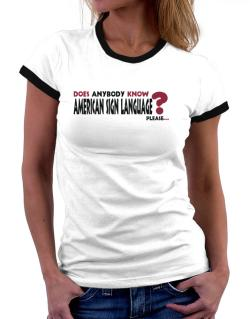 Does Anybody Know American Sign Language? Please... Women Ringer T-Shirt