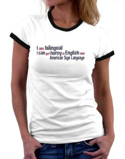 I Am Bilingual, I Can Get Horny In English And American Sign Language Women Ringer T-Shirt