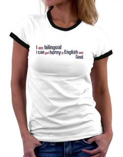 I Am Bilingual, I Can Get Horny In English And Gondi Women Ringer T-Shirt