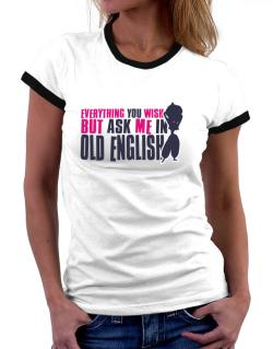 Anything You Want, But Ask Me In Old English Women Ringer T-Shirt