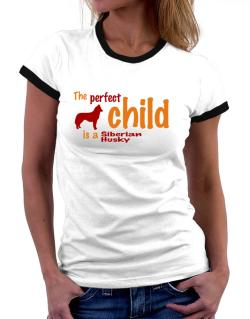 The Perfect Child Is A Siberian Husky Women Ringer T-Shirt