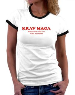 Krav Maga Where The Weak Are Killed And Eaten Women Ringer T-Shirt