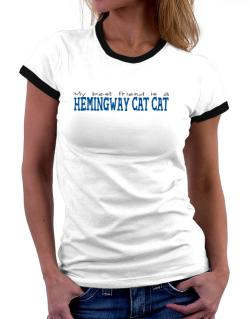 My Best Friend Is A Hemingway Cat Women Ringer T-Shirt