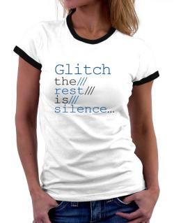 Glitch The Rest Is Silence... Women Ringer T-Shirt