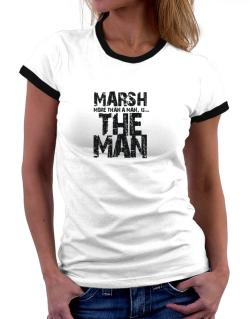 Marsh More Than A Man - The Man Women Ringer T-Shirt