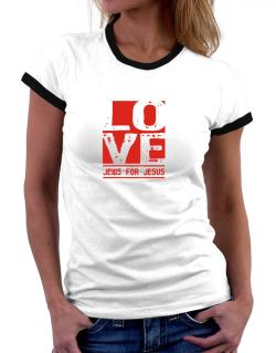 Love Jews For Jesus Women Ringer T-Shirt