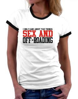I Only Care About 2 Things : Sex And Off Roading Women Ringer T-Shirt