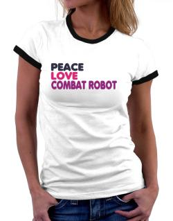 Peace , Love And Combat Robot Women Ringer T-Shirt