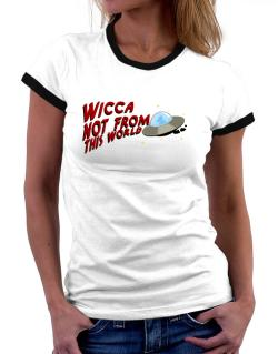 Wicca Not From This World Women Ringer T-Shirt