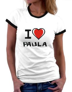 I Love Paula Women Ringer T-Shirt