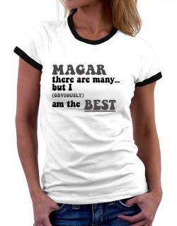 Magar There Are Many... But I (obviously) Am The Best Women Ringer T-Shirt