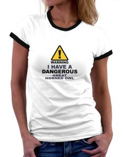 Warning! I Have A Dangerous Great Horned Owl Women Ringer T-Shirt