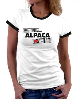At Least My Alpaca Loves Me ! Women Ringer T-Shirt