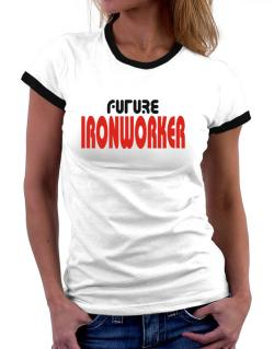 Future Ironworker Women Ringer T-Shirt