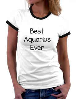 Best Aquarius ever Women Ringer T-Shirt