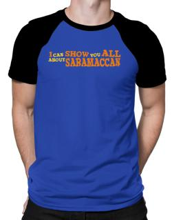 I Can Show You All About Saramaccan Raglan T-Shirt