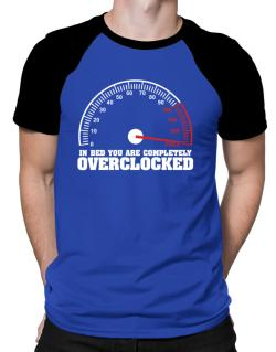 In Bed You Are Completely Overclocked Raglan T-Shirt