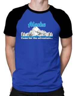 Come for the adventure Alaska Raglan T-Shirt