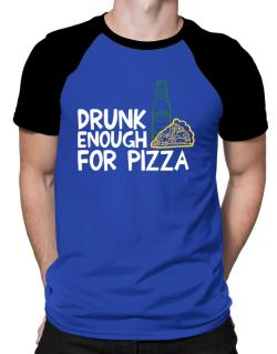 Drunk enough for pizza Raglan T-Shirt