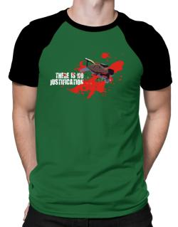 There Is No Justification Raglan T-Shirt