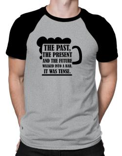 The past, the present, and the future walk into a bar Raglan T-Shirt
