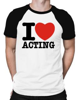 I Love Acting Raglan T-Shirt
