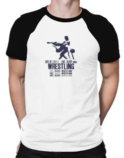 Life Is Simple... Eat, Sleep And Wrestling Raglan T-Shirt