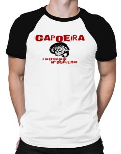 Capoeira Is An Extension Of My Creative Mind Raglan T-Shirt