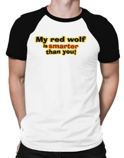 My Red Wolf Is Smarter Than You! Raglan T-Shirt