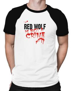 Being A ... Red Wolf Is Not A Crime Raglan T-Shirt