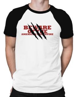 Beware Of The American Porcupine Raglan T-Shirt