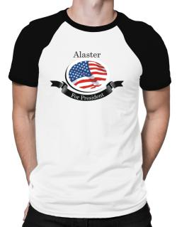 Alaster For President Raglan T-Shirt
