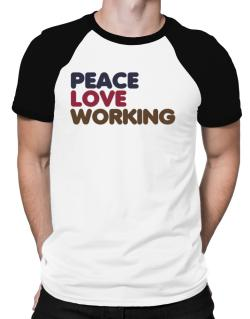Peace Love Working Raglan T-Shirt