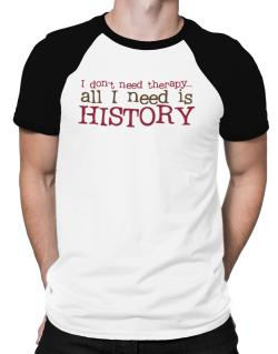 I Don´t Need Theraphy... All I Need Is History Raglan T-Shirt