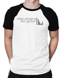 Keep Playing The Guitar Raglan T-Shirt