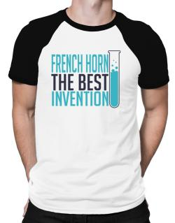 French Horn The Best Invention Raglan T-Shirt
