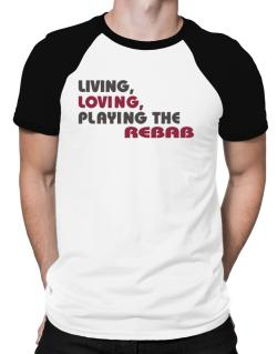 Living Loving Playing The Rebab Raglan T-Shirt