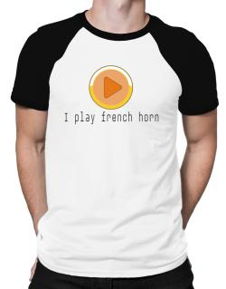 I Play French Horn Raglan T-Shirt