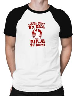 Wall And Ceiling Fixer By Day, Ninja By Night Raglan T-Shirt