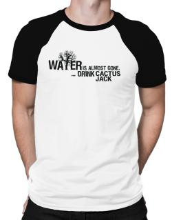 Water Is Almost Gone .. Drink Cactus Jack Raglan T-Shirt