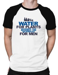 Water For Plants, Bumbo Or Bombo Or Bumboo For Men Raglan T-Shirt