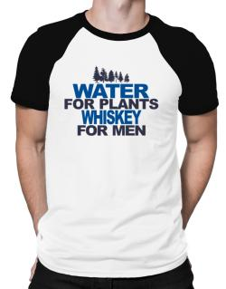 Water For Plants, Whiskey For Men Raglan T-Shirt