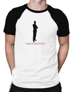 I Am Appropriate - Male Raglan T-Shirt