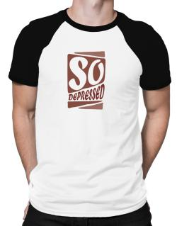 So Depressed Raglan T-Shirt