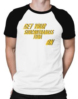 Get Your Subcontrabass Tuba On Raglan T-Shirt