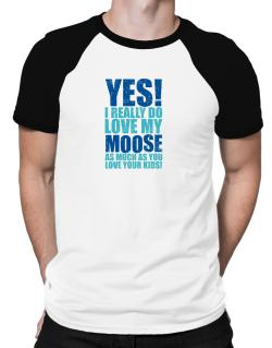Polo Raglan de Yes! I Really Do Love My Moose As Much As You Love Your Kids!