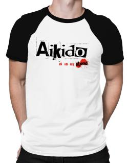 Aikido Is In My Blood Raglan T-Shirt
