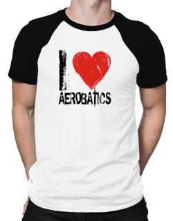 I Love Aerobatics Raglan T-Shirt